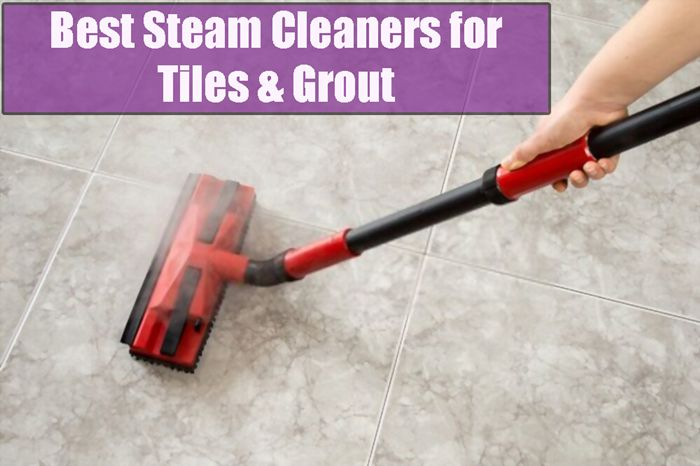 Best Steam Cleaner For Tiles And Grout