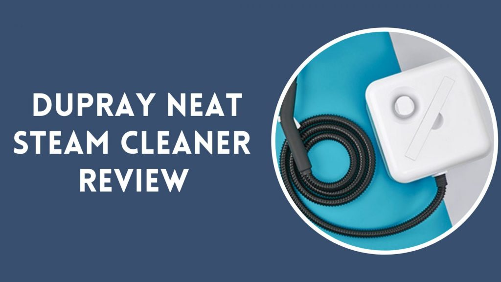 Dupray Neat Steam Cleaner Review